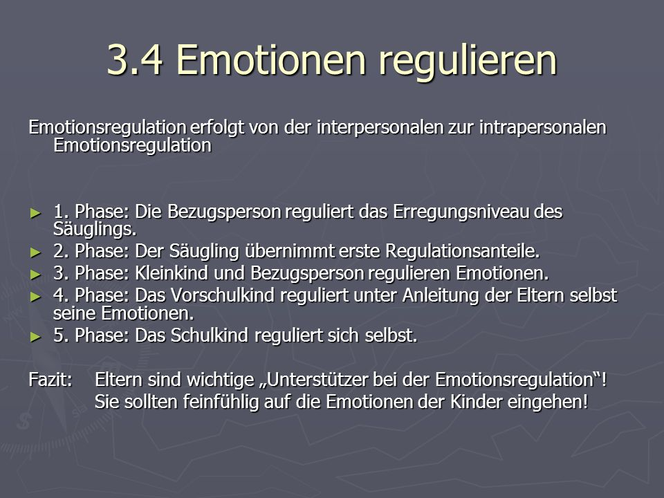 3.4 Emotionen regulieren Emotionsregulation erfolgt von der interpersonalen zur intrapersonalen Emotionsregulation ► 1.