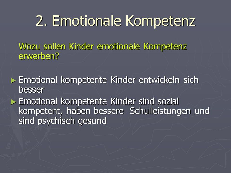 2. Emotionale Kompetenz Wozu sollen Kinder emotionale Kompetenz erwerben.