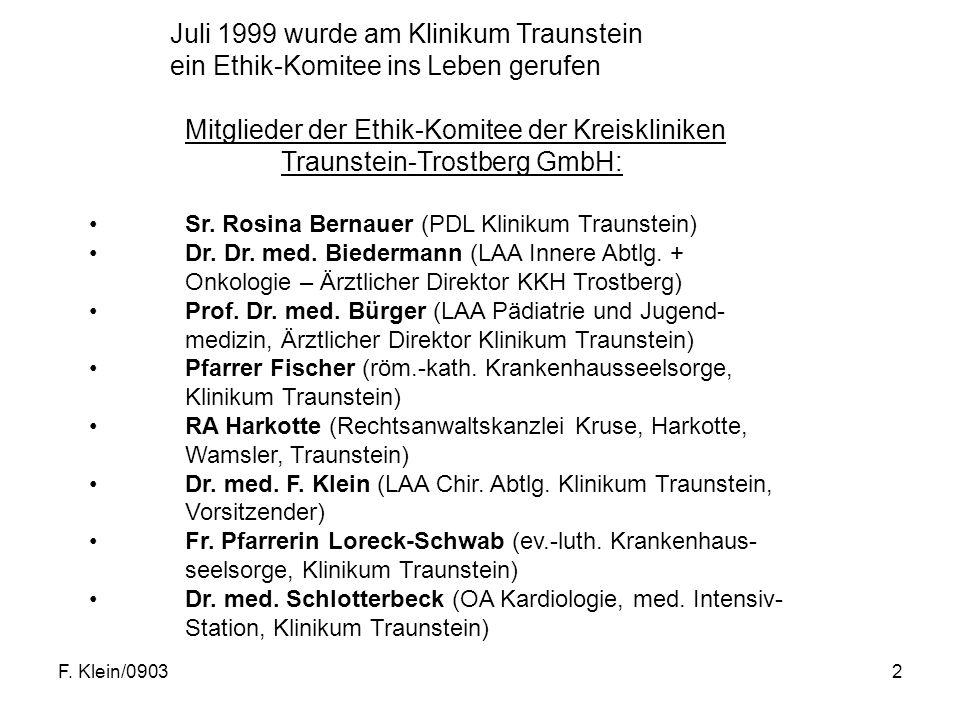 """F.Klein/09033 Auslösende Faktoren der Einrichtung eines Ethik-Komitees waren: Debatte um das Transplantationsgesetz mit der Verunsicherung der Bevölkerung und des Krankenhauspersonales """"Abtriften des Gesundheitswesen in eine zunehmende rein ökonomische Betrachtungsweise Aufkommen der Patientenverfügungen Behandlung des """"Euthanasie-Gesetz von Holland in den Medien Umgang der Medien und Teilen der Juristen mit sog."""