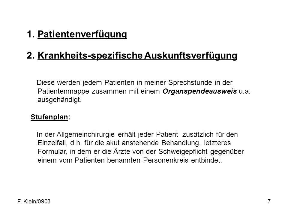 F. Klein/09037 1.Patientenverfügung 2.Krankheits-spezifische Auskunftsverfügung Diese werden jedem Patienten in meiner Sprechstunde in der Patientenma