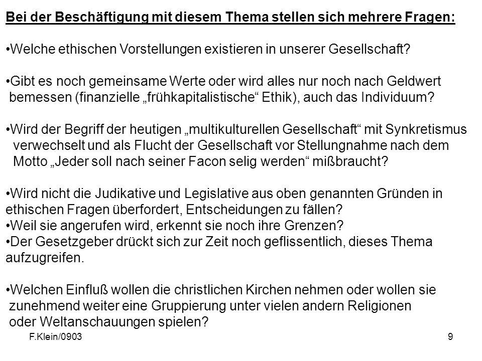 F.Klein/09039 Bei der Beschäftigung mit diesem Thema stellen sich mehrere Fragen: Welche ethischen Vorstellungen existieren in unserer Gesellschaft.