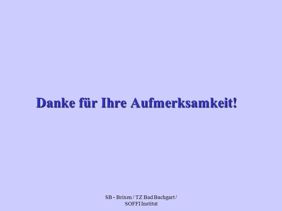 SB - Brixen / TZ Bad Bachgart / SOFFI Institut Danke für Ihre Aufmerksamkeit!