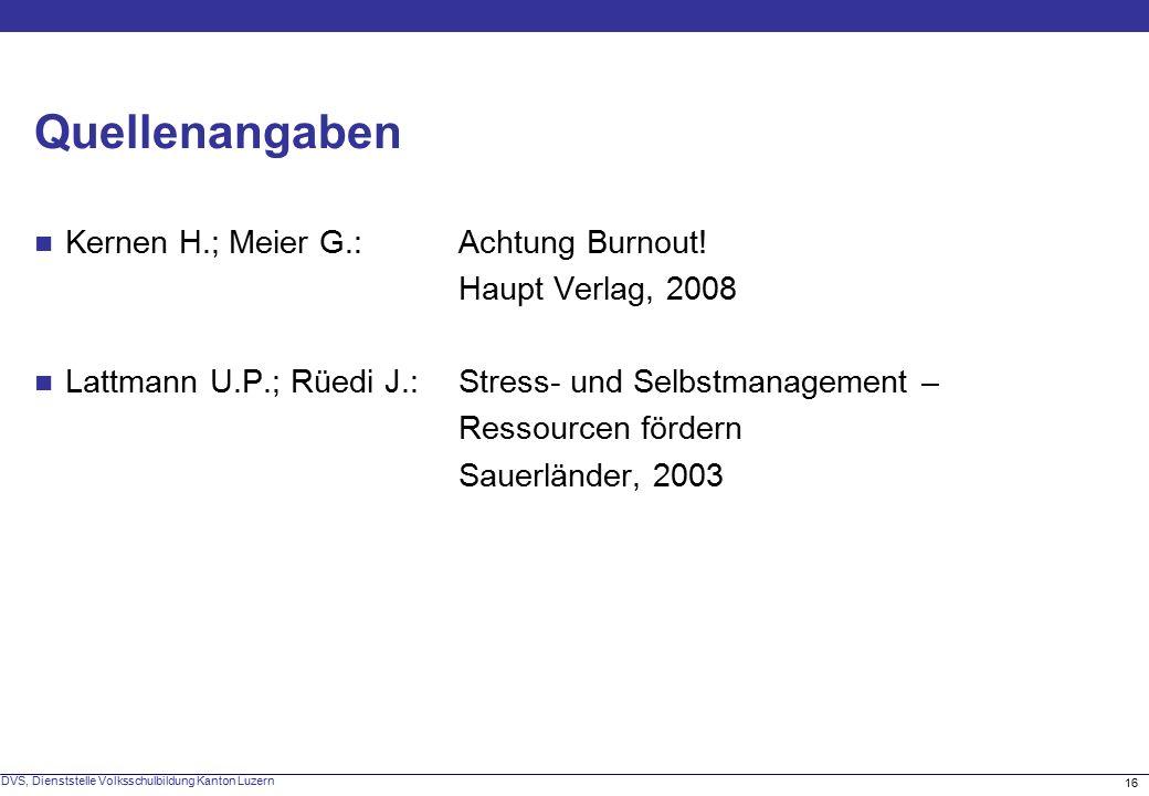 16 DVS, Dienststelle Volksschulbildung Kanton Luzern Quellenangaben Kernen H.; Meier G.: Achtung Burnout.