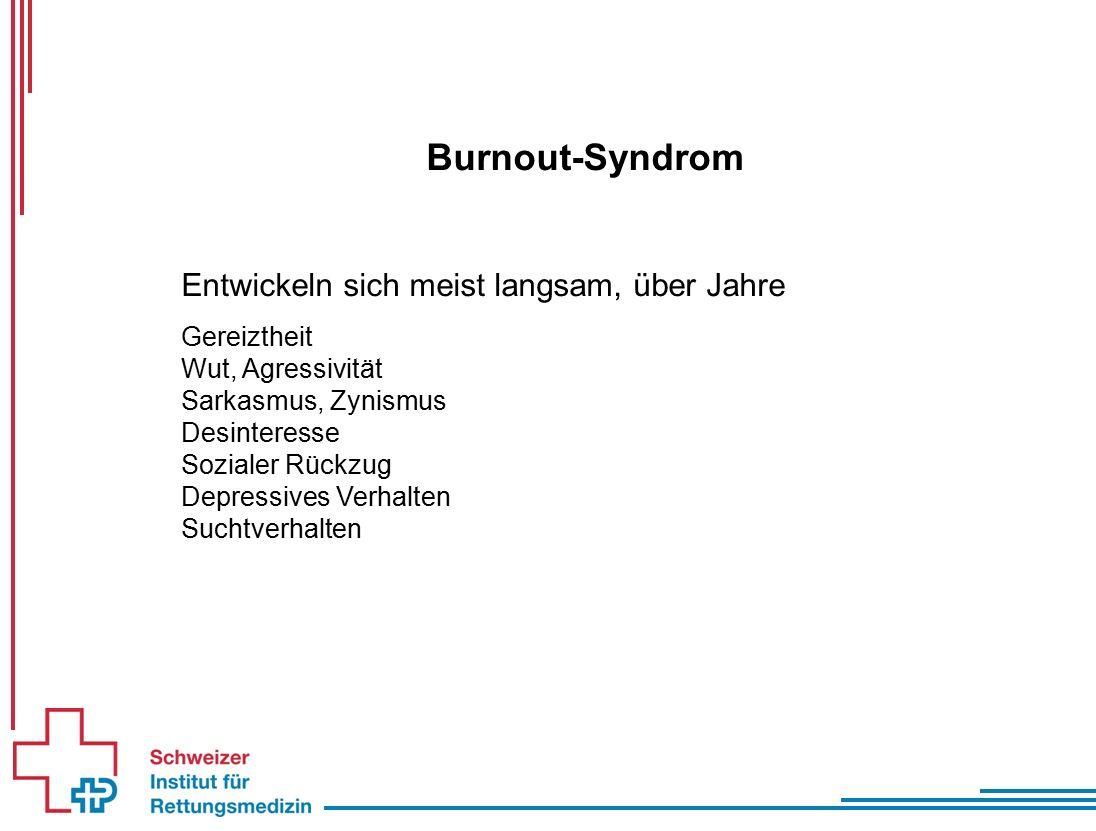 Burnout-Syndrom Entwickeln sich meist langsam, über Jahre Gereiztheit Wut, Agressivität Sarkasmus, Zynismus Desinteresse Sozialer Rückzug Depressives Verhalten Suchtverhalten