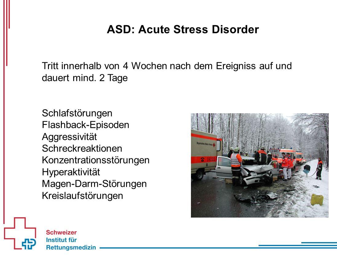 ASD: Acute Stress Disorder Tritt innerhalb von 4 Wochen nach dem Ereigniss auf und dauert mind.