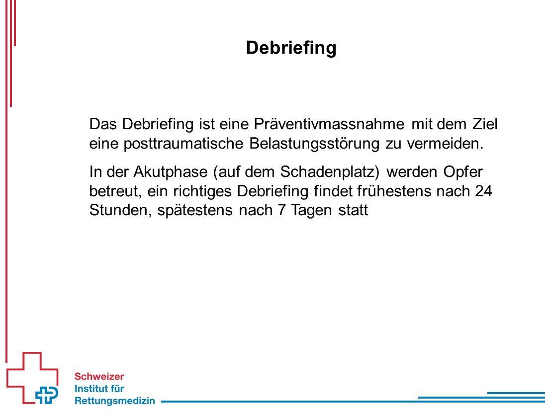 Debriefing Das Debriefing ist eine Präventivmassnahme mit dem Ziel eine posttraumatische Belastungsstörung zu vermeiden.