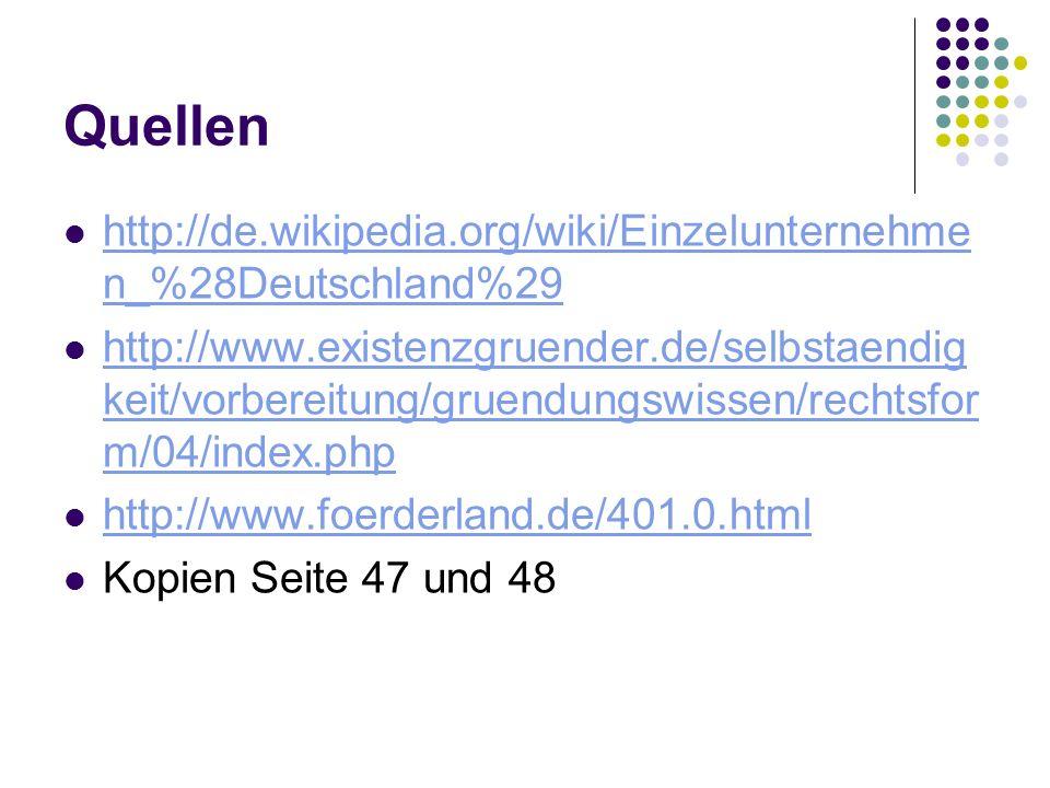 Quellen http://de.wikipedia.org/wiki/Einzelunternehme n_%28Deutschland%29 http://de.wikipedia.org/wiki/Einzelunternehme n_%28Deutschland%29 http://www