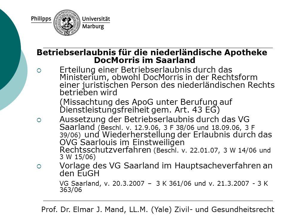 Betriebserlaubnis für die niederländische Apotheke DocMorris im Saarland  Erteilung einer Betriebserlaubnis durch das Ministerium, obwohl DocMorris in der Rechtsform einer juristischen Person des niederländischen Rechts betrieben wird (Missachtung des ApoG unter Berufung auf Dienstleistungsfreiheit gem.