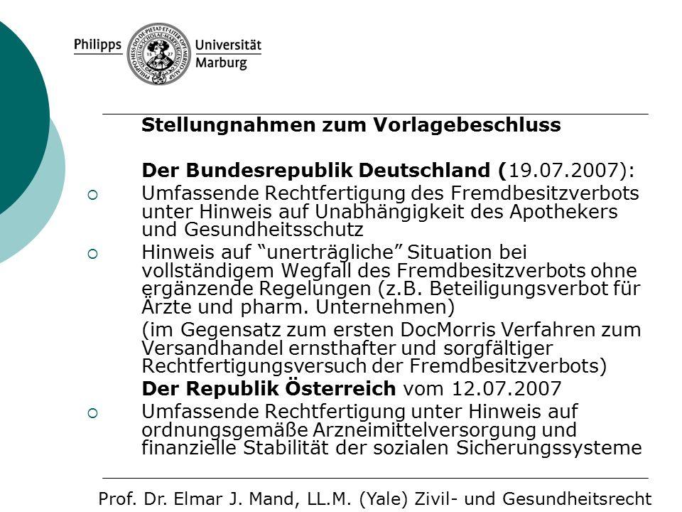 Stellungnahmen zum Vorlagebeschluss Der Bundesrepublik Deutschland (19.07.2007):  Umfassende Rechtfertigung des Fremdbesitzverbots unter Hinweis auf Unabhängigkeit des Apothekers und Gesundheitsschutz  Hinweis auf unerträgliche Situation bei vollständigem Wegfall des Fremdbesitzverbots ohne ergänzende Regelungen (z.B.