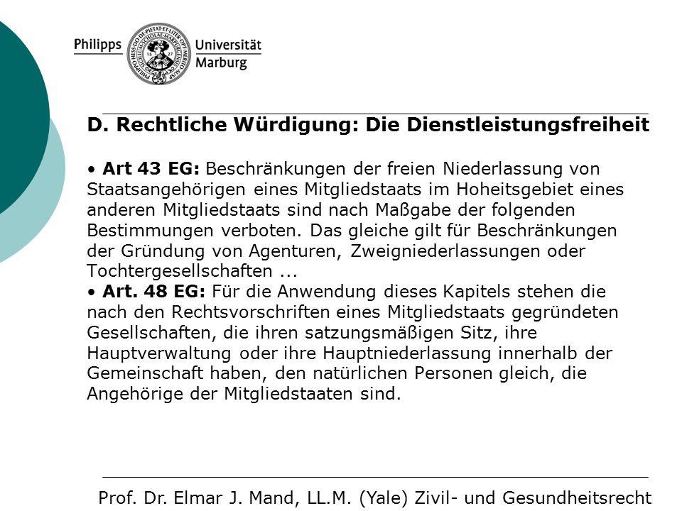 D. Rechtliche Würdigung: Die Dienstleistungsfreiheit Art 43 EG: Beschränkungen der freien Niederlassung von Staatsangehörigen eines Mitgliedstaats im