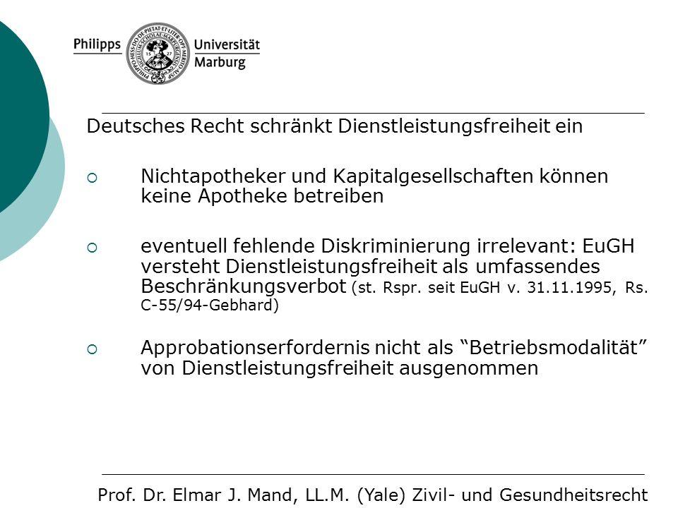 Deutsches Recht schränkt Dienstleistungsfreiheit ein  Nichtapotheker und Kapitalgesellschaften können keine Apotheke betreiben  eventuell fehlende Diskriminierung irrelevant: EuGH versteht Dienstleistungsfreiheit als umfassendes Beschränkungsverbot (st.