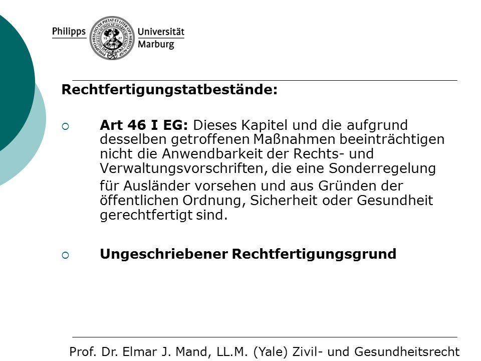 Rechtfertigungstatbestände:  Art 46 I EG: Dieses Kapitel und die aufgrund desselben getroffenen Maßnahmen beeinträchtigen nicht die Anwendbarkeit der Rechts- und Verwaltungsvorschriften, die eine Sonderregelung für Ausländer vorsehen und aus Gründen der öffentlichen Ordnung, Sicherheit oder Gesundheit gerechtfertigt sind.
