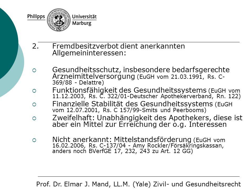 2. Fremdbesitzverbot dient anerkannten Allgemeininteressen:  Gesundheitsschutz, insbesondere bedarfsgerechte Arzneimittelversorgung (EuGH vom 21.03.1