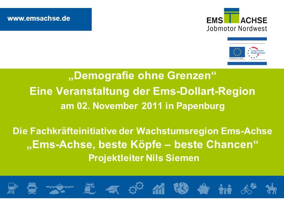 """www.emsachse.de """"Demografie ohne Grenzen"""" Eine Veranstaltung der Ems-Dollart-Region am 02. November 2011 in Papenburg Die Fachkräfteinitiative der Wac"""