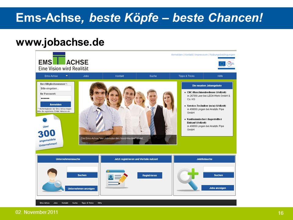 Ems-Achse, beste Köpfe – beste Chancen! 16 www.jobachse.de 02. November 2011