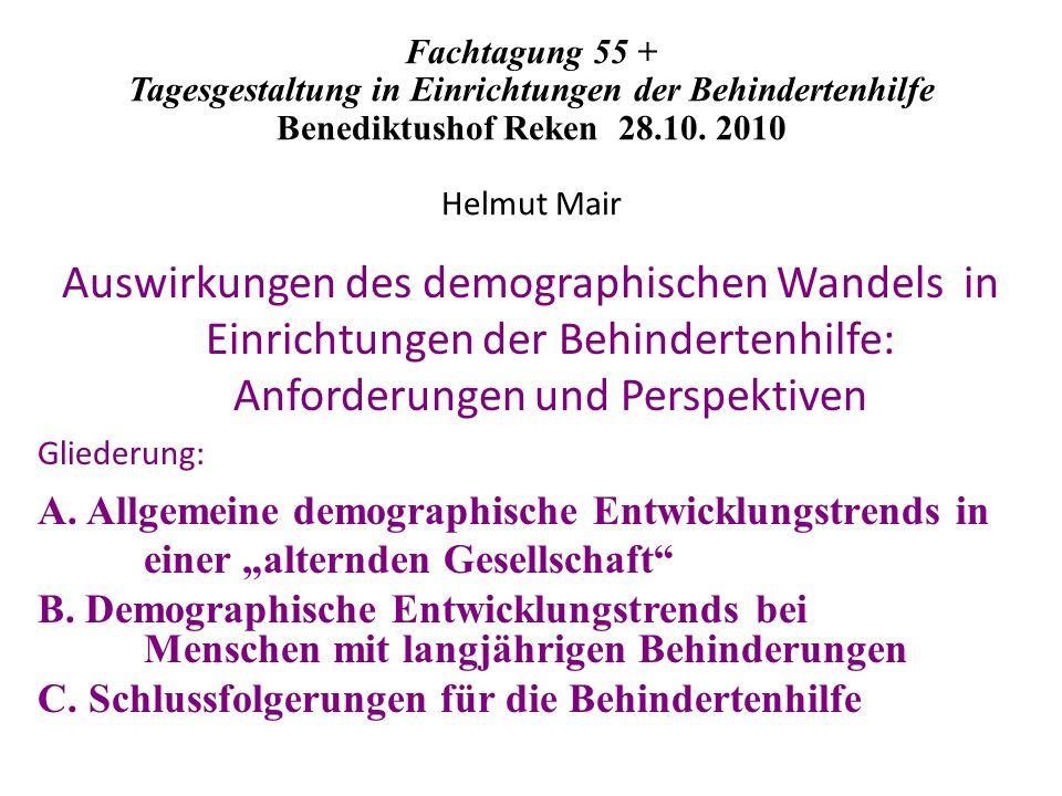 Fachtagung 55 + Tagesgestaltung in Einrichtungen der Behindertenhilfe Benediktushof Reken 28.10. 2010 Helmut Mair Auswirkungen des demographischen Wan