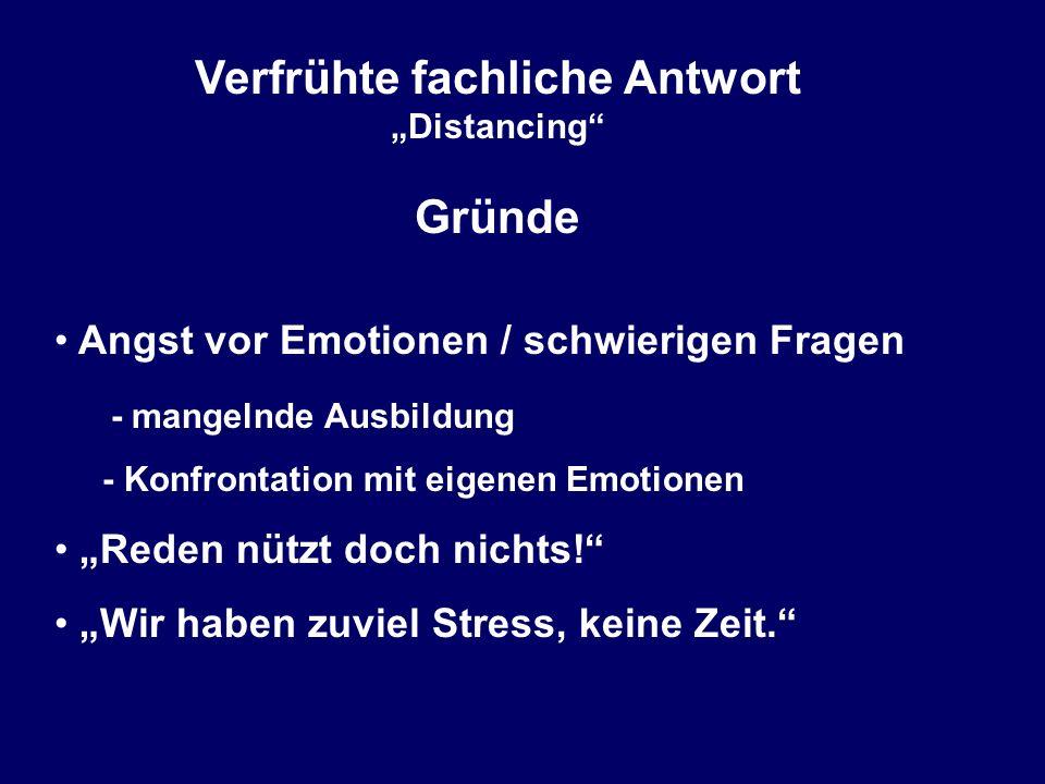 """Verfrühte fachliche Antwort """"Distancing Gründe Angst vor Emotionen / schwierigen Fragen - mangelnde Ausbildung - Konfrontation mit eigenen Emotionen """"Reden nützt doch nichts! """"Wir haben zuviel Stress, keine Zeit."""