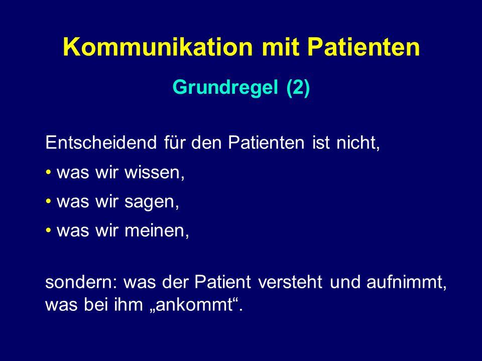 """Grundregel (2) Kommunikation mit Patienten Entscheidend für den Patienten ist nicht, was wir wissen, was wir sagen, was wir meinen, sondern: was der Patient versteht und aufnimmt, was bei ihm """"ankommt ."""