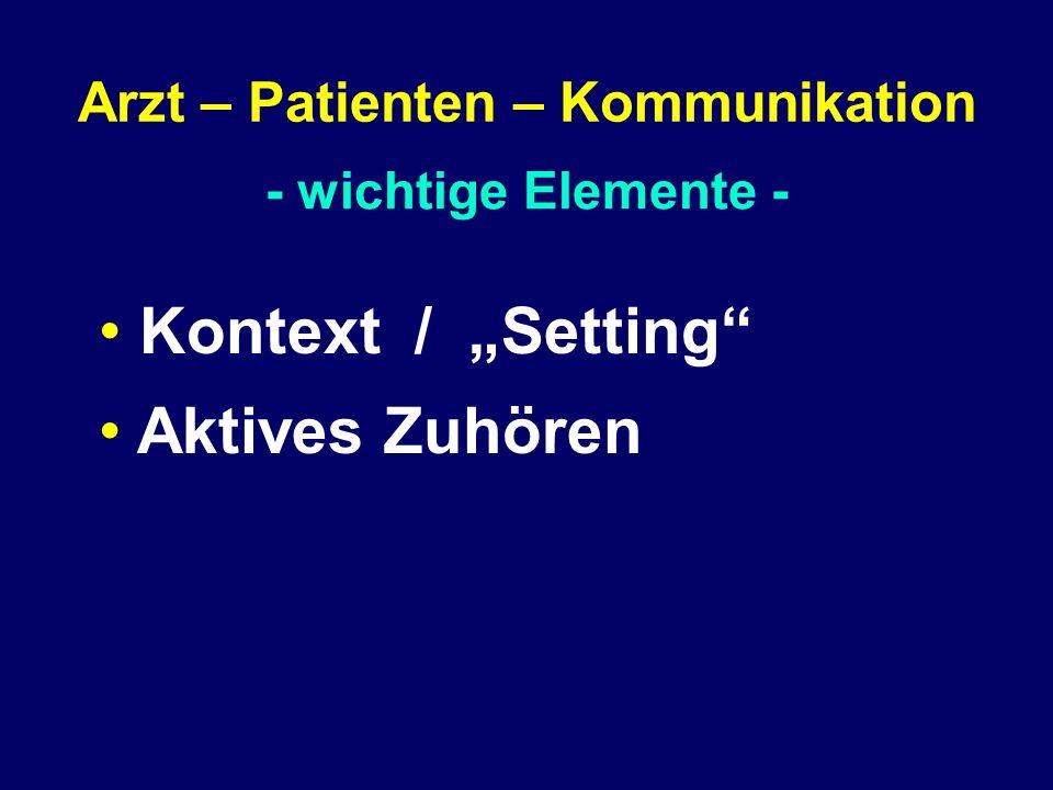 "- wichtige Elemente - Arzt – Patienten – Kommunikation Kontext / ""Setting Aktives Zuhören"