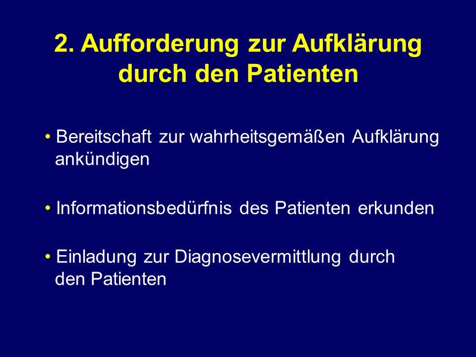 2. Aufforderung zur Aufklärung durch den Patienten Bereitschaft zur wahrheitsgemäßen Aufklärung ankündigen Informationsbedürfnis des Patienten erkunde