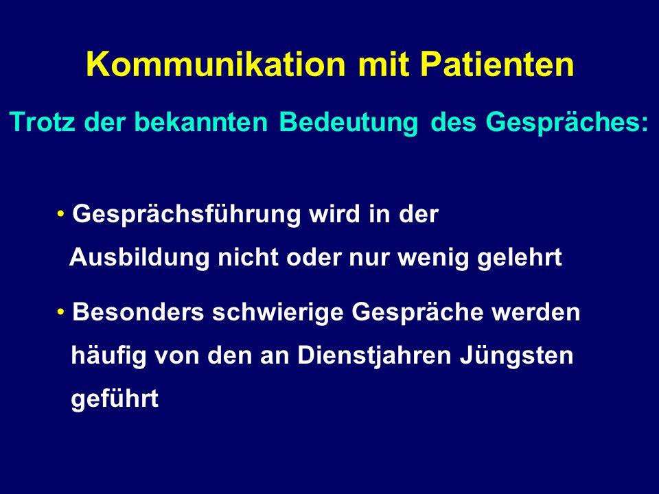 Trotz der bekannten Bedeutung des Gespräches: Kommunikation mit Patienten Gesprächsführung wird in der Ausbildung nicht oder nur wenig gelehrt Besonde