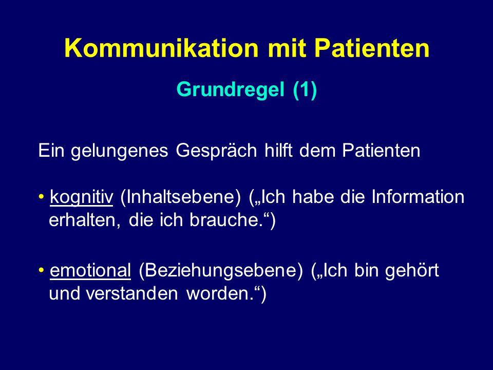 """Grundregel (1) Kommunikation mit Patienten Ein gelungenes Gespräch hilft dem Patienten kognitiv (Inhaltsebene) (""""Ich habe die Information erhalten, die ich brauche. ) emotional (Beziehungsebene) (""""Ich bin gehört und verstanden worden. )"""