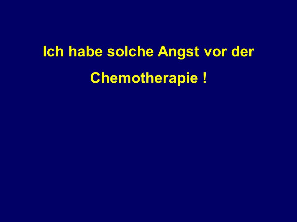 Ich habe solche Angst vor der Chemotherapie !