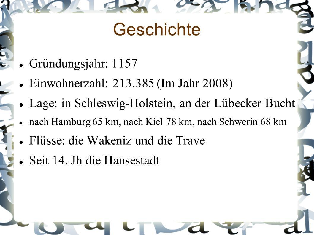 Geschichte Gründungsjahr: 1157 Einwohnerzahl: 213.385 (Im Jahr 2008) Lage: in Schleswig-Holstein, an der Lübecker Bucht nach Hamburg 65 km, nach Kiel 78 km, nach Schwerin 68 km Flüsse: die Wakeniz und die Trave Seit 14.