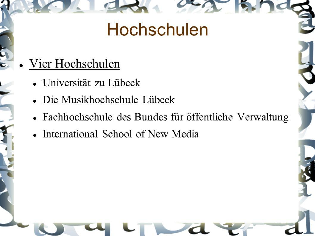 Hochschulen Vier Hochschulen Universität zu Lübeck Die Musikhochschule Lübeck Fachhochschule des Bundes für öffentliche Verwaltung International School of New Media