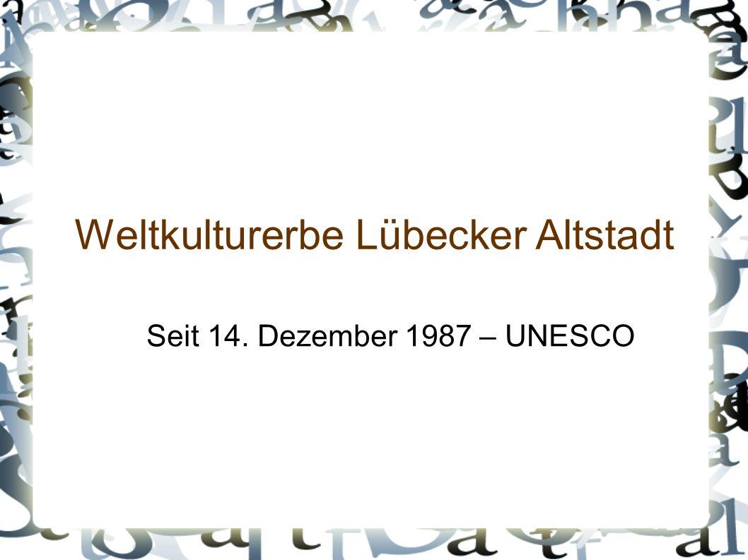 Weltkulturerbe Lübecker Altstadt Seit 14. Dezember 1987 – UNESCO
