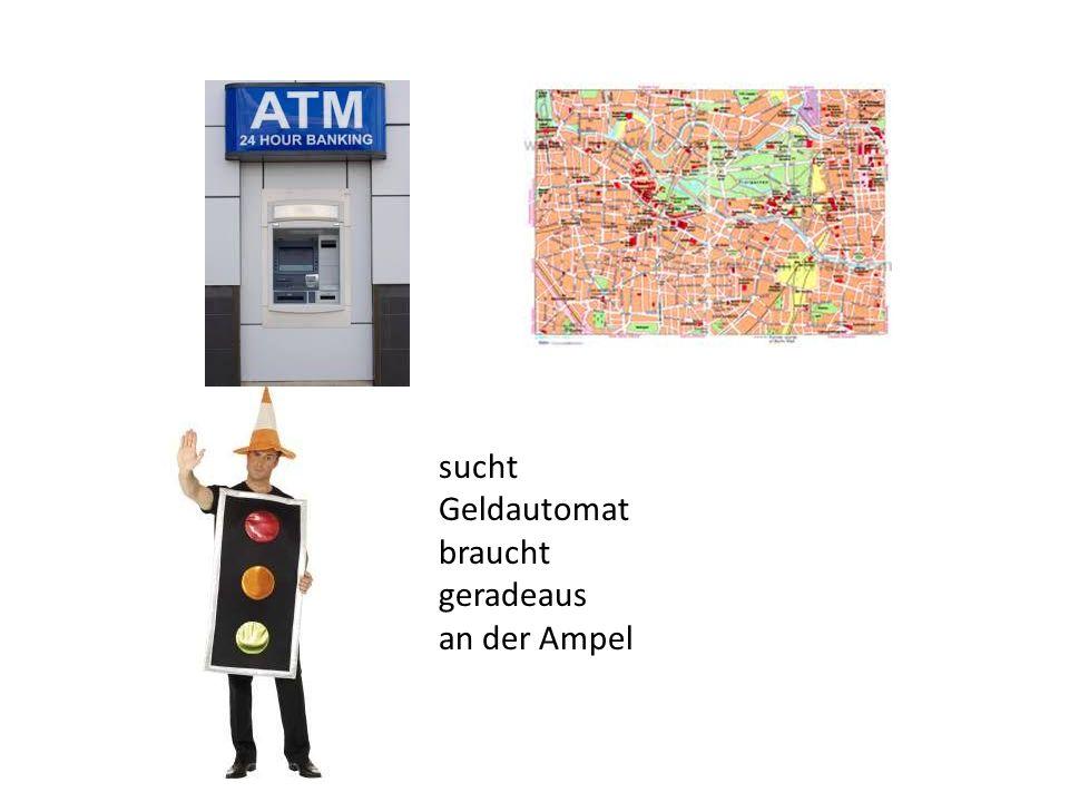 sucht Geldautomat braucht geradeaus an der Ampel