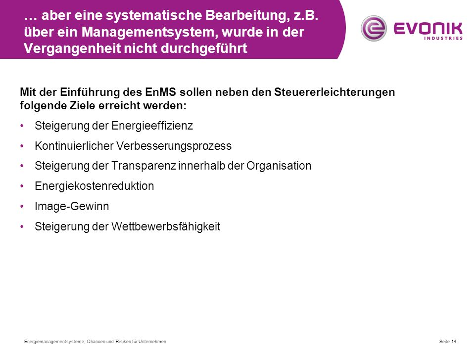 … aber eine systematische Bearbeitung, z.B. über ein Managementsystem, wurde in der Vergangenheit nicht durchgeführt Mit der Einführung des EnMS solle