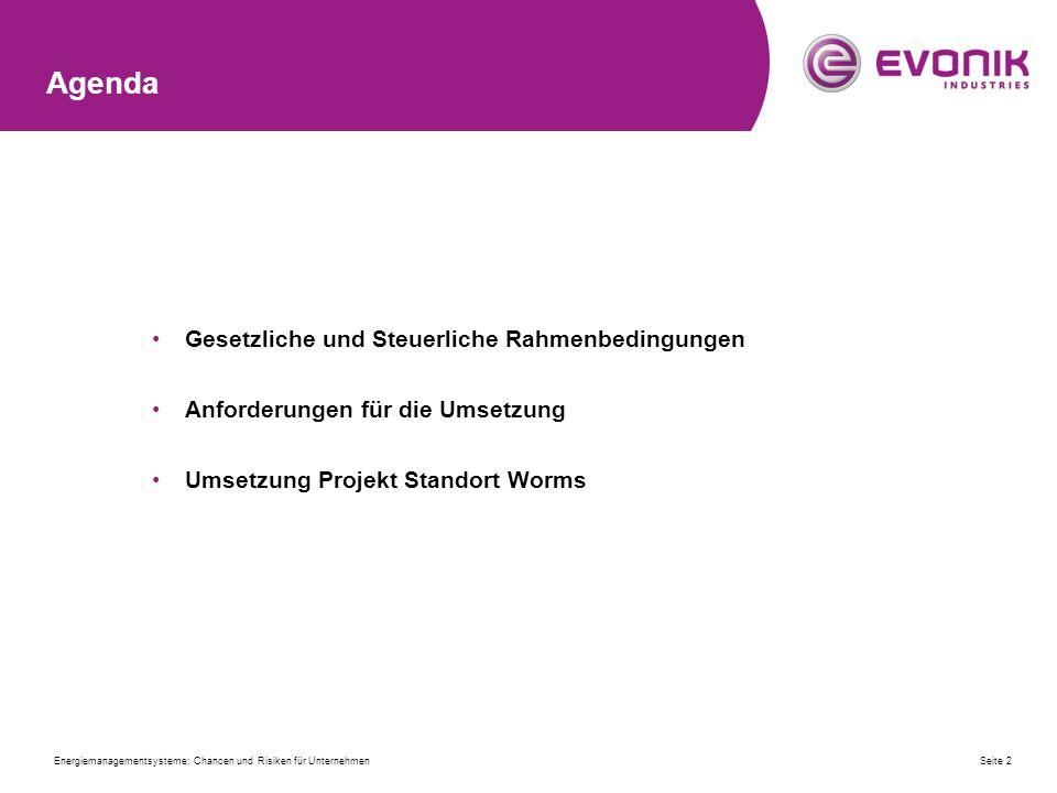 Agenda Gesetzliche und Steuerliche Rahmenbedingungen Anforderungen für die Umsetzung Umsetzung Projekt Standort Worms Seite 2Energiemanagementsysteme; Chancen und Risiken für Unternehmen