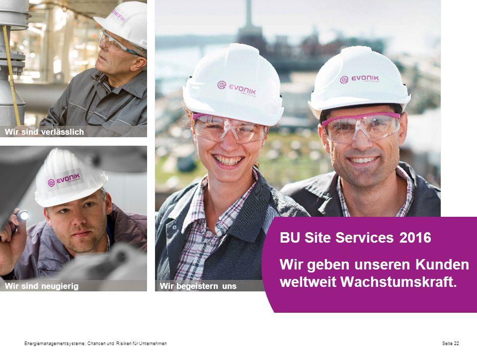 Wir begeistern unsWir sind neugierig Wir sind verlässlich BU Site Services 2016 Wir geben unseren Kunden weltweit Wachstumskraft. Seite 22Energiemanag