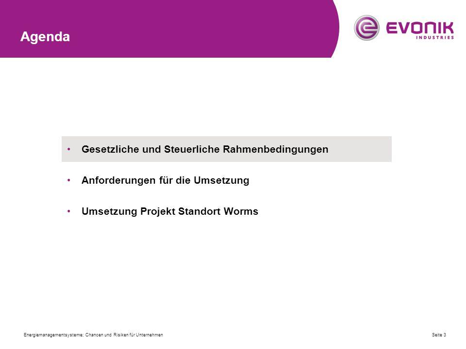 Agenda Gesetzliche und Steuerliche Rahmenbedingungen Anforderungen für die Umsetzung Umsetzung Projekt Standort Worms Seite 3Energiemanagementsysteme; Chancen und Risiken für Unternehmen