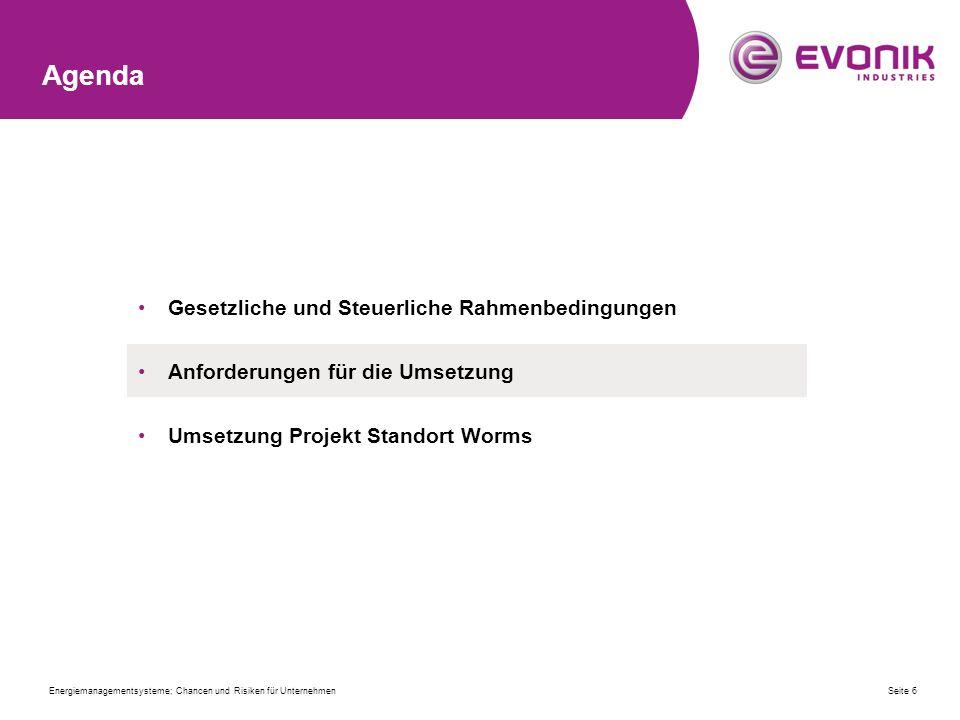 Agenda Gesetzliche und Steuerliche Rahmenbedingungen Anforderungen für die Umsetzung Umsetzung Projekt Standort Worms Seite 6Energiemanagementsysteme; Chancen und Risiken für Unternehmen
