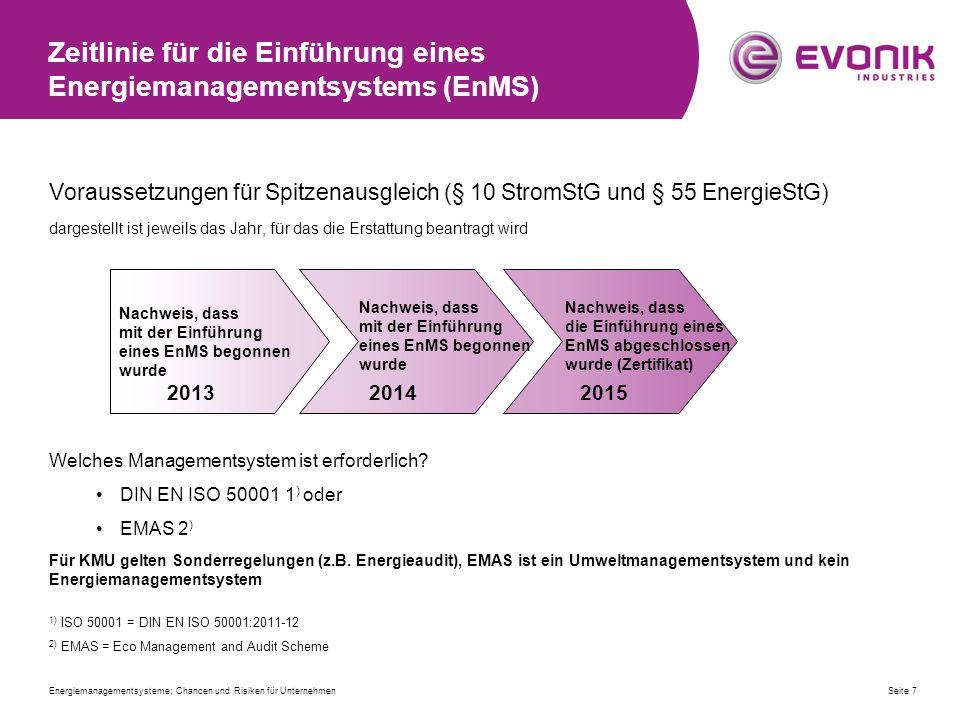 Seite 7 Zeitlinie für die Einführung eines Energiemanagementsystems (EnMS) Voraussetzungen für Spitzenausgleich (§ 10 StromStG und § 55 EnergieStG) dargestellt ist jeweils das Jahr, für das die Erstattung beantragt wird Welches Managementsystem ist erforderlich.