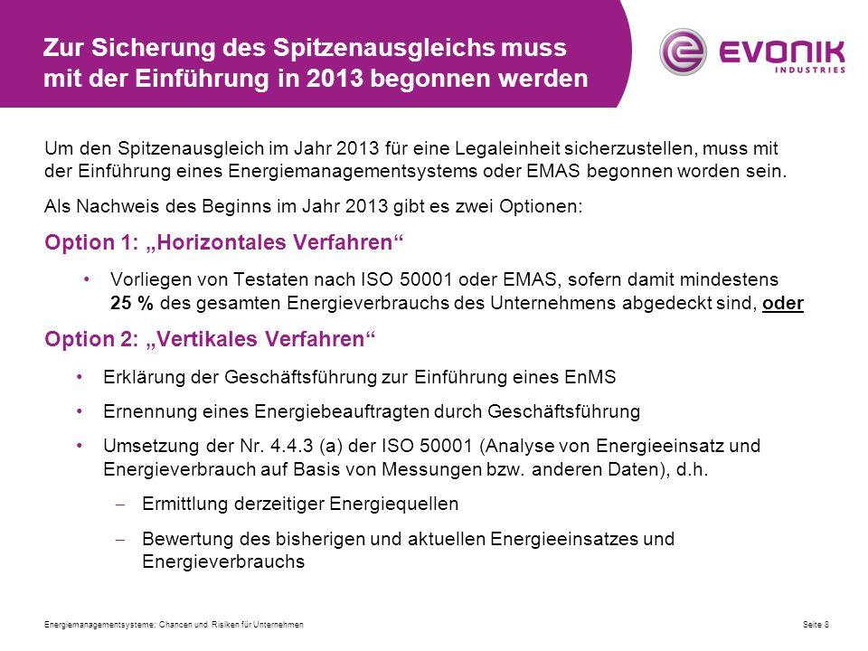 Zur Sicherung des Spitzenausgleichs muss mit der Einführung in 2013 begonnen werden Um den Spitzenausgleich im Jahr 2013 für eine Legaleinheit sicherzustellen, muss mit der Einführung eines Energiemanagementsystems oder EMAS begonnen worden sein.