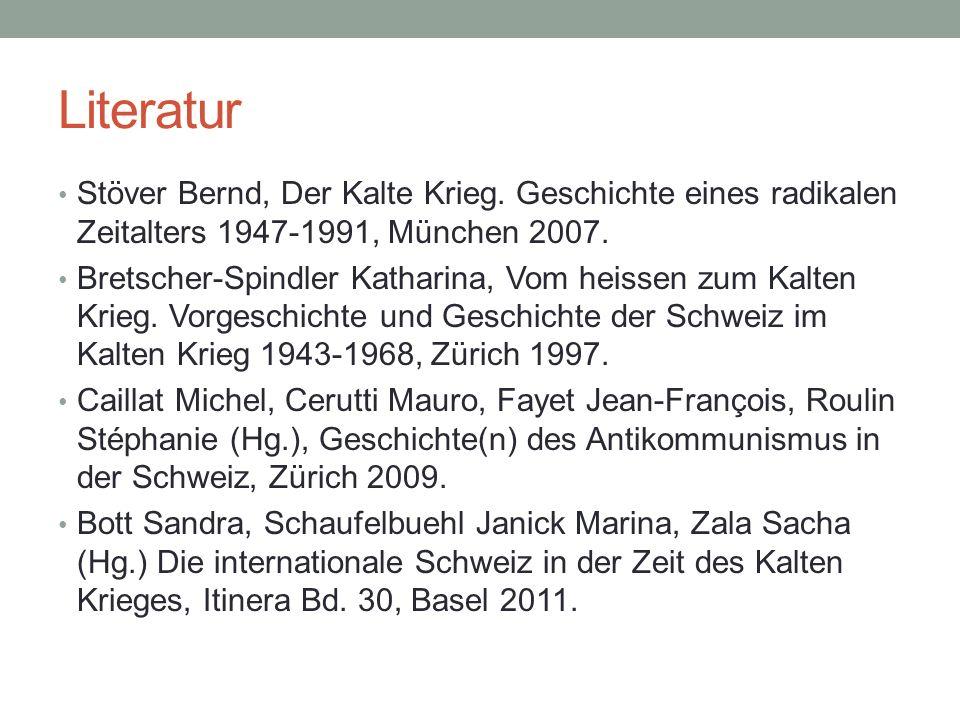Literatur Stöver Bernd, Der Kalte Krieg. Geschichte eines radikalen Zeitalters 1947-1991, München 2007. Bretscher-Spindler Katharina, Vom heissen zum