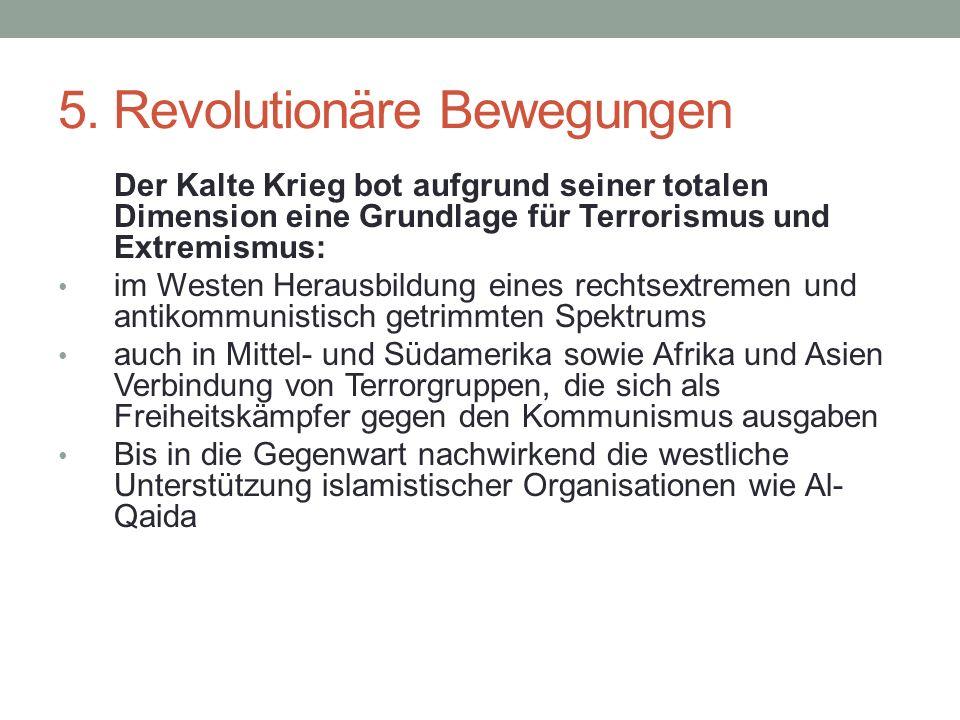 5. Revolutionäre Bewegungen Der Kalte Krieg bot aufgrund seiner totalen Dimension eine Grundlage für Terrorismus und Extremismus: im Westen Herausbild