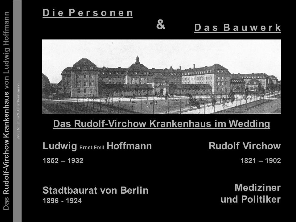Das Rudolf-Virchow Krankenhaus von Ludwig Hoffmann Anne Mitlehner & Stefan Künnemann In der Bevölkerung bestand eine große Abneigung gegen Krankenhäuser, weshalb Hoffmann sich bemühte die Gebäude feinsinnig und liebevoll zu gestalten.