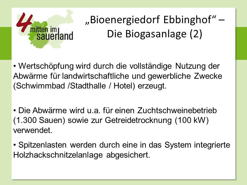 """""""Bioenergiedorf Ebbinghof – Die Biogasanlage (2) Wertschöpfung wird durch die vollständige Nutzung der Abwärme für landwirtschaftliche und gewerbliche Zwecke (Schwimmbad /Stadthalle / Hotel) erzeugt."""