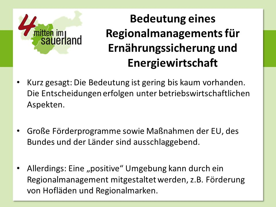Bedeutung eines Regionalmanagements für Ernährungssicherung und Energiewirtschaft Kurz gesagt: Die Bedeutung ist gering bis kaum vorhanden. Die Entsch