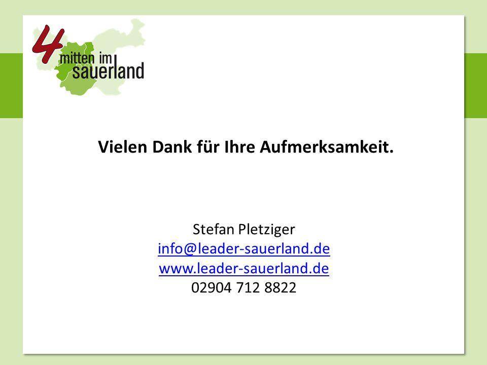Vielen Dank für Ihre Aufmerksamkeit. Stefan Pletziger info@leader-sauerland.de www.leader-sauerland.de 02904 712 8822