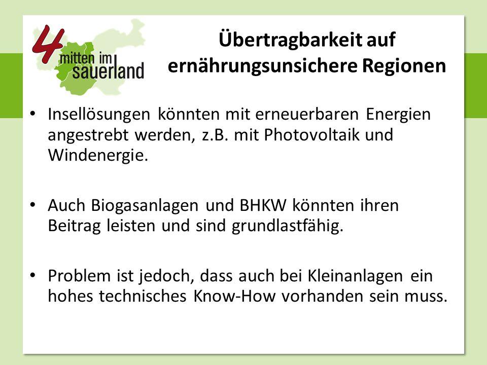 Übertragbarkeit auf ernährungsunsichere Regionen Insellösungen könnten mit erneuerbaren Energien angestrebt werden, z.B.