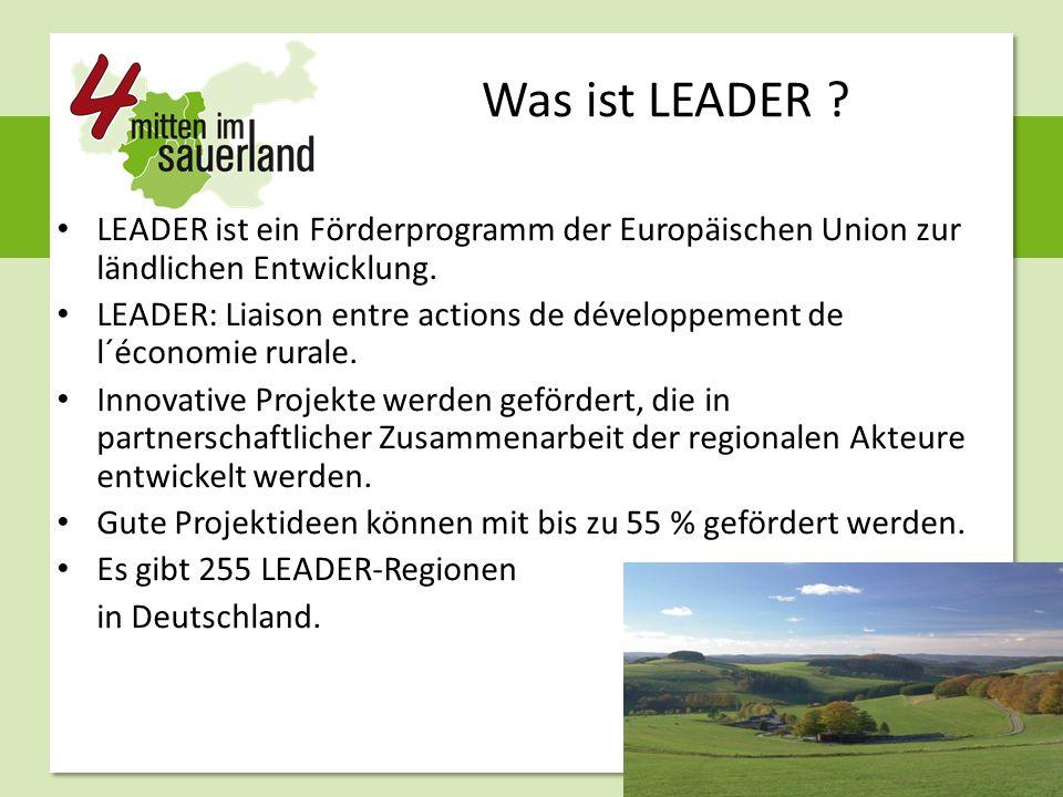 Was ist LEADER ? LEADER ist ein Förderprogramm der Europäischen Union zur ländlichen Entwicklung. LEADER: Liaison entre actions de développement de l´