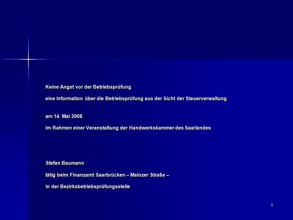 1 Keine Angst vor der Betriebsprüfung eine Information über die Betriebsprüfung aus der Sicht der Steuerverwaltung am 14. Mai 2008 im Rahmen einer Ver
