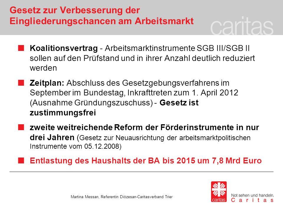 Gesetz zur Verbesserung der Eingliederungschancen am Arbeitsmarkt Koalitionsvertrag - Arbeitsmarktinstrumente SGB III/SGB II sollen auf den Prüfstand und in ihrer Anzahl deutlich reduziert werden Zeitplan: Abschluss des Gesetzgebungsverfahrens im September im Bundestag, Inkrafttreten zum 1.