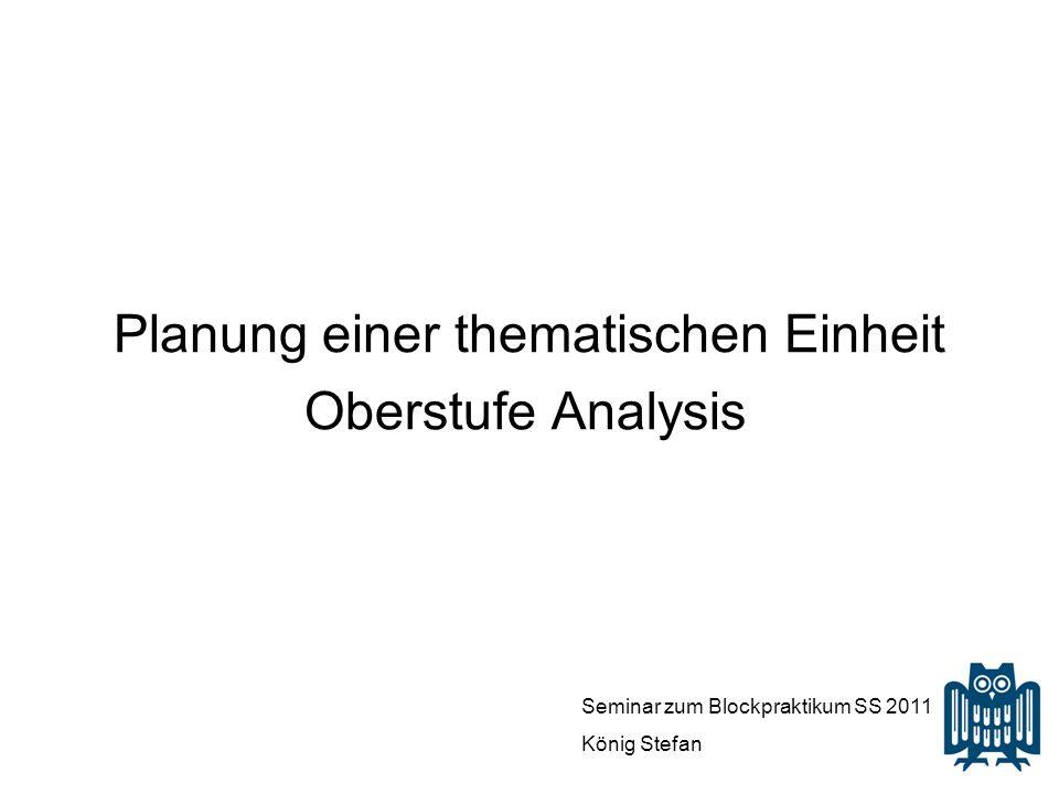 Planung einer thematischen Einheit Oberstufe Analysis Seminar zum Blockpraktikum SS 2011 König Stefan