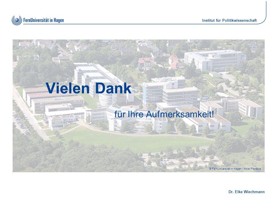 Dr. Elke Wiechmann Institut für Politikwissenschaft © FernUniversität in Hagen / Horst Pierdolla Vielen Dank für Ihre Aufmerksamkeit!